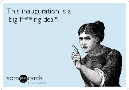 """This inauguration is a  """"big f***ing deal""""!"""