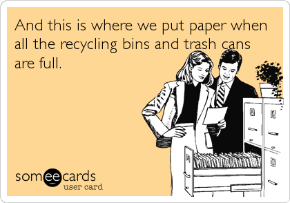 And this is where we put paper when all the recycling bins and trash cans are full.