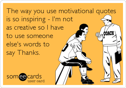 The way you use motivational quotes is so inspiring - I'm not as creative so I have to use someone else's words to say Thanks.