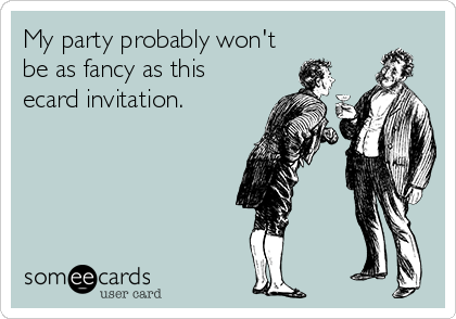 My party probably won't be as fancy as this ecard invitation.