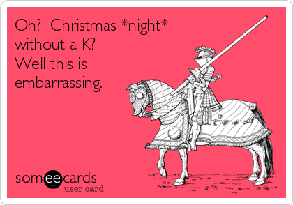 Oh?  Christmas *night* without a K? Well this is embarrassing.