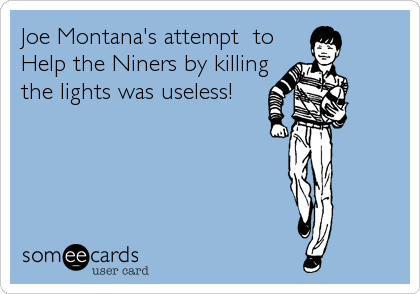 Joe Montana's attempt  to Help the Niners by killing the lights was useless!