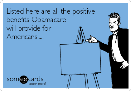 Listed here are all the positive  benefits Obamacare will provide for Americans.....