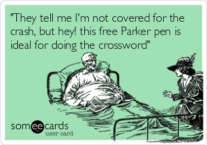 """They tell me I'm not covered for the crash, but hey! this free Parker pen is ideal for doing the crossword"""