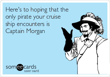 Here's to hoping that the only pirate your cruise ship encounters is Captain Morgan