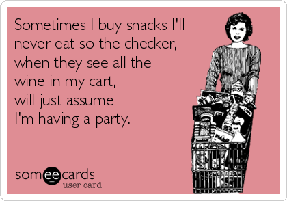 Sometimes I buy snacks I'll never eat so the checker, when they see all the wine in my cart,  will just assume I'm having a party.