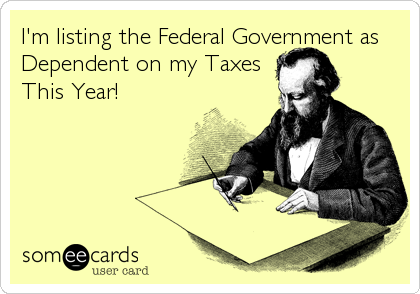 I'm listing the Federal Government as Dependent on my Taxes This Year!