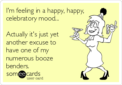 I'm feeling in a happy, happy, celebratory mood...   Actually it's just yet  another excuse to have one of my numerous booze benders.