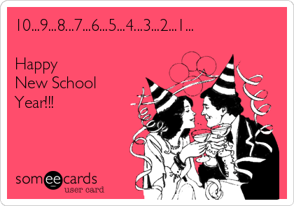 10...9...8...7...6...5...4...3...2...1...  Happy New School Year!!!