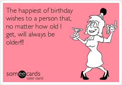 The happiest of birthday wishes to a person that no matter how the happiest of birthday wishes to a person that no matter how old i get bookmarktalkfo Image collections