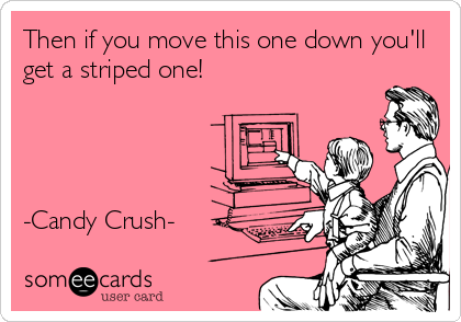 Then if you move this one down you'll get a striped one!     -Candy Crush-