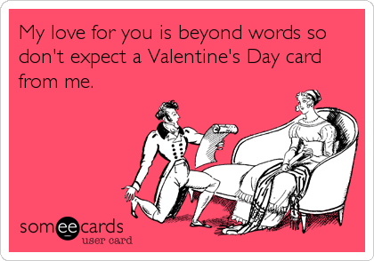 14 hilarious ecards that describe Valentines Day perfectly AOL – Funny Valentines E Card