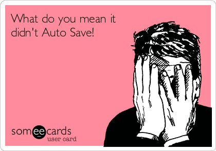What do you mean it didn't Auto Save!
