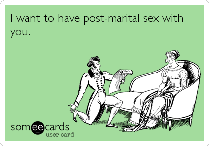 I want to have post-marital sex with you.