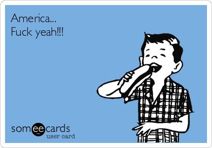 America... Fuck yeah!!!