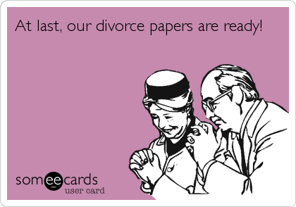 At last, our divorce papers are ready!