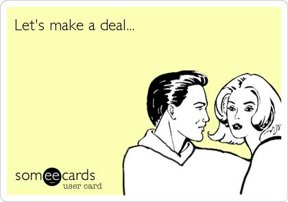 Let's make a deal...