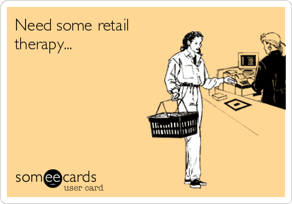 Need some retail therapy...