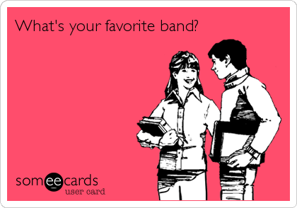 What's your favorite band?