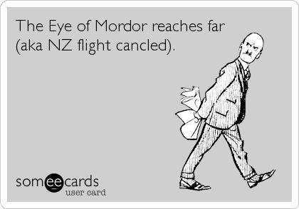 The Eye of Mordor reaches far (aka NZ flight cancled).