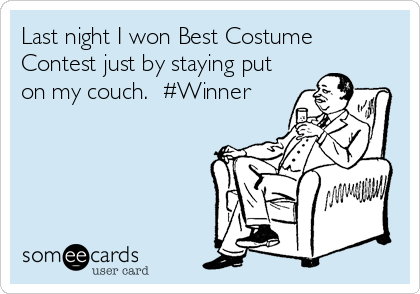 Last night I won Best Costume Contest just by staying put on my couch.  #Winner
