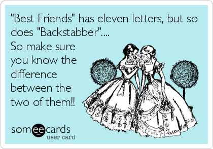 """Best Friends"" has eleven letters, but so does ""Backstabber"".... So make sure you know the difference between the two of them!!"
