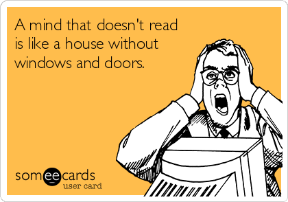 A mind that doesn't read is like a house without windows and doors.