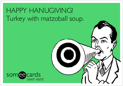 HAPPY HANUGIVING! Turkey with matzoball soup.