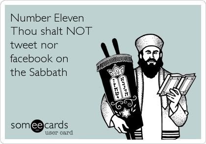 Number Eleven Thou shalt NOT tweet nor facebook on the Sabbath