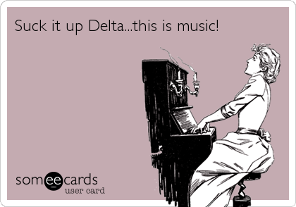 Suck it up Delta...this is music!
