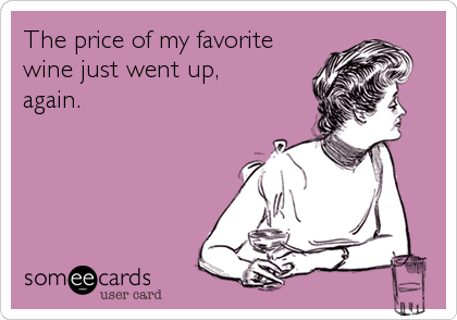 The price of my favorite wine just went up, again.