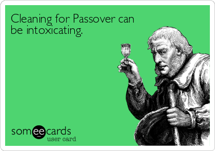 Cleaning for Passover can be intoxicating.