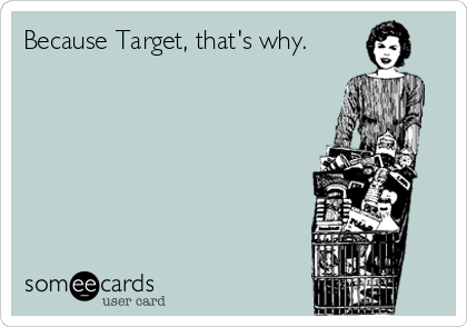 Because Target, that's why.