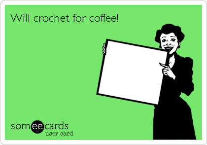 Will crochet for coffee!