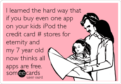 I learned the hard way that if you buy even one app on your kids iPod the  credit card # stores for eternity and my 7 year old now thinks all apps are free.