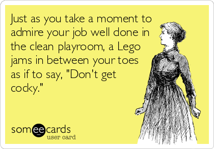 """Just as you take a moment to  admire your job well done in the clean playroom, a Lego jams in between your toes as if to say, """"Don't get cocky."""""""