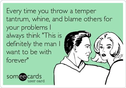 Men who throw temper tantrums
