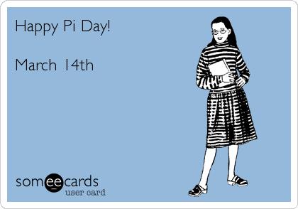 Happy Pi Day!  March 14th