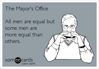 The Mayor's Office   All men are equal but some men are more equal than others.