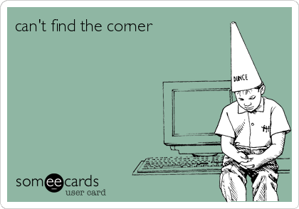 can't find the corner