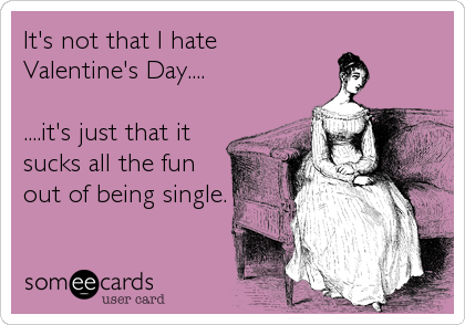 Its Not That I Hate Valentines Day Its Just That It – I Hate Valentines Day Cards