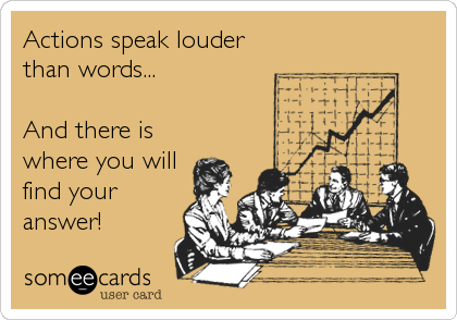 Actions speak louder than words...  And there is where you will find your answer!