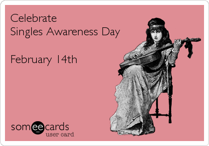Celebrate  Singles Awareness Day  February 14th
