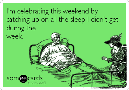 I'm celebrating this weekend by catching up on all the sleep I didn't get during the week.