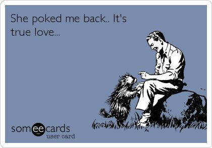 She poked me back.. It's true love...