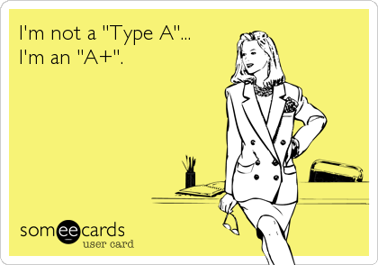 "I'm not a ""Type A""...
