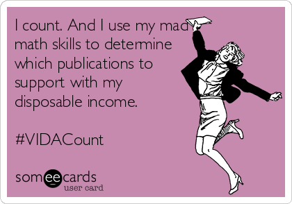 I count. And I use my mad math skills to determine which publications to support with my disposable income.  #VIDACount