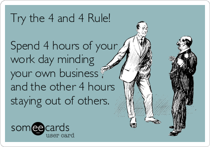 Try The 4 And 4 Rule Spend 4 Hours Of Your Work Day Minding Your