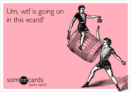 Um, wtf is going on in this ecard?