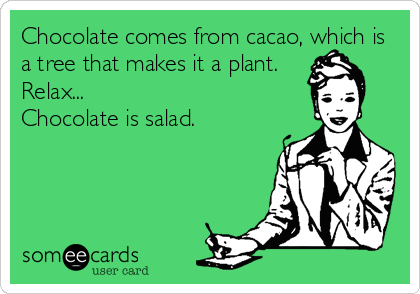 Chocolate comes from cacao, which is a tree that makes it a plant.  Relax... Chocolate is salad.